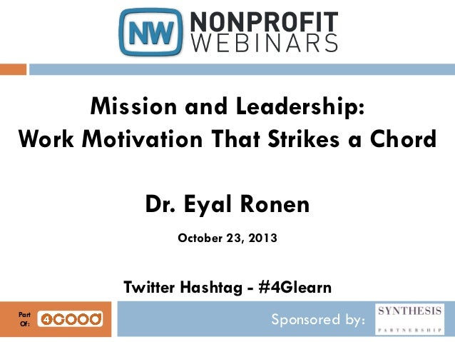 Mission and Leadership: Work Motivation That Strikes a Chord Dr. Eyal Ronen October 23, 2013  Twitter Hashtag - #4Glearn P...