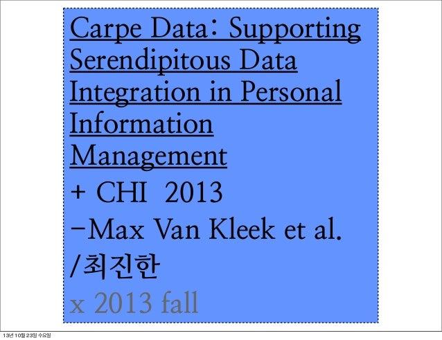 Carpe Data: Supporting Serendipitous Data Integration in Personal Information Management + CHI 2013 -Max Van Kleek et al. ...
