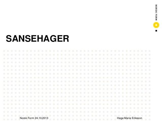 SANSEHAGER  Norsk Form 24.10.2013  Hege Maria Eriksson