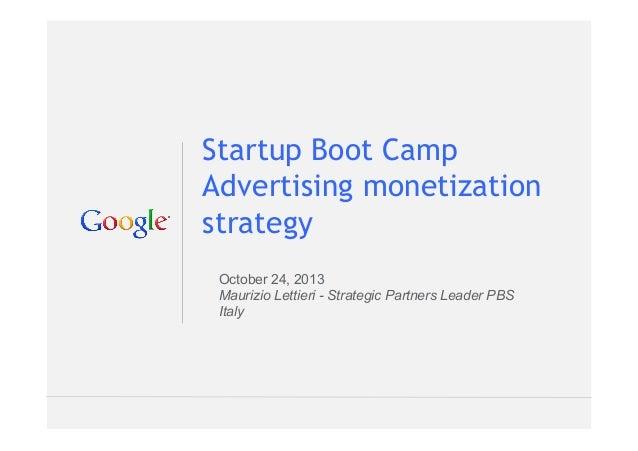 Startup Boot Camp Advertising monetization strategy October 24, 2013 Maurizio Lettieri - Strategic Partners Leader PBS Ita...