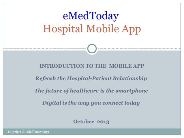 eMedToday Hospital Mobile App 1  INTRODUCTION TO THE MOBILE APP Refresh the Hospital-Patient Relationship The future of he...