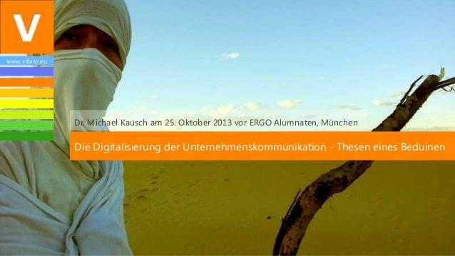 www.vibrio.eu  Dr. Michael Kausch am 25. Oktober 2013 vor ERGO Alumnaten, München  Die Digitalisierung der Unternehmenskom...