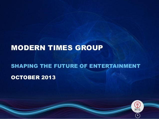 MODERN TIMES GROUP SHAPING THE FUTURE OF ENTERTAINMENT OCTOBER 2013  1