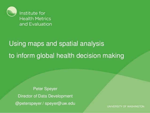 Using maps and spatial analysis to inform global health decision making  Peter Speyer Director of Data Development @peters...