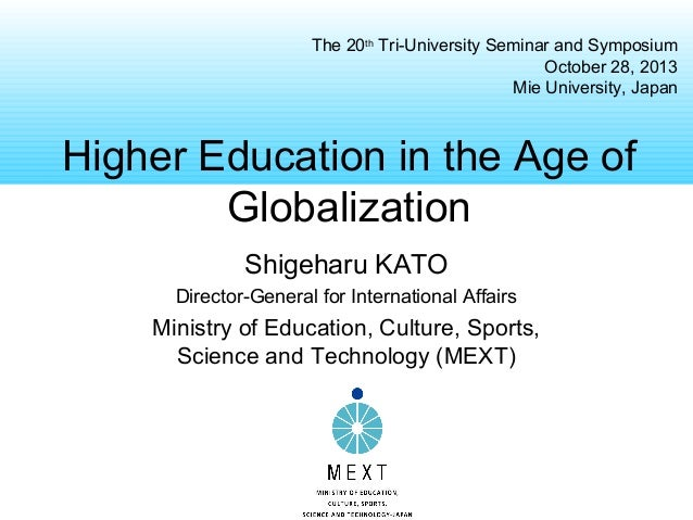 The 20th Tri-University Seminar and Symposium October 28, 2013 Mie University, Japan  Higher Education in the Age of Globa...
