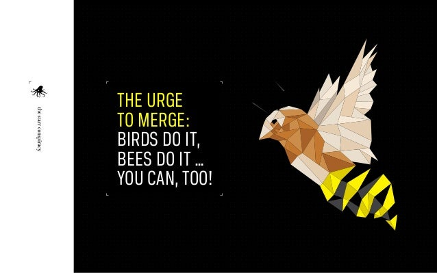 The Urge to Merge: Birds Do It, Bees Do It … You Can, Too!