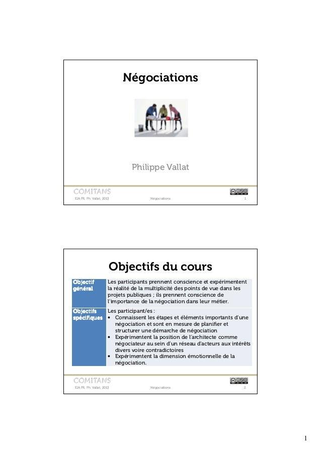 Négociations  Philippe Vallat  EIA FR, Ph. Vallat, 2013  Négociations  1  Objectifs du cours Objectif général  Les partici...