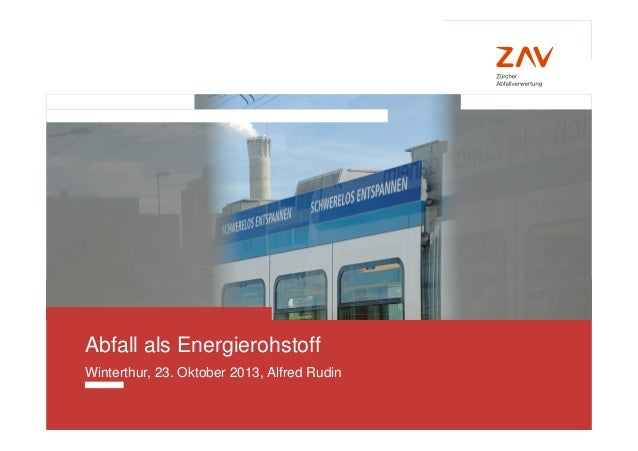 © ZAV 2013 Abfall als Energierohstoff Winterthur, 23. Oktober 2013, Alfred Rudin