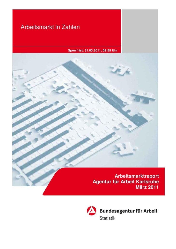 Arbeitsmarkt in Zahlen                 Sperrfrist: 31.03.2011, 09:55 Uhr                                          Arbeitsm...