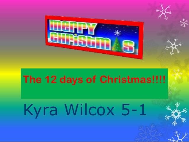 The 12 days of Christmas!!!!Kyra Wilcox 5-1