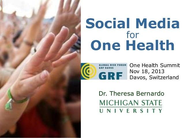 Social Media for  One Health One Health Summit Nov 18, 2013 Davos, Switzerland  Dr. Theresa Bernardo