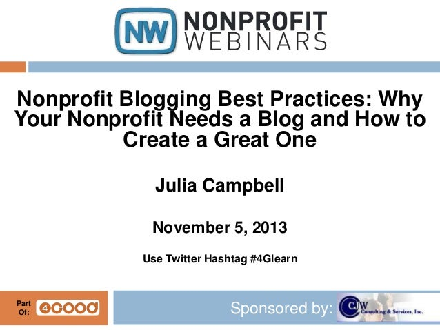 Nonprofit Blogging Best Practices: Why Your Nonprofit Needs a Blog and How to Create a Great One Julia Campbell November 5...