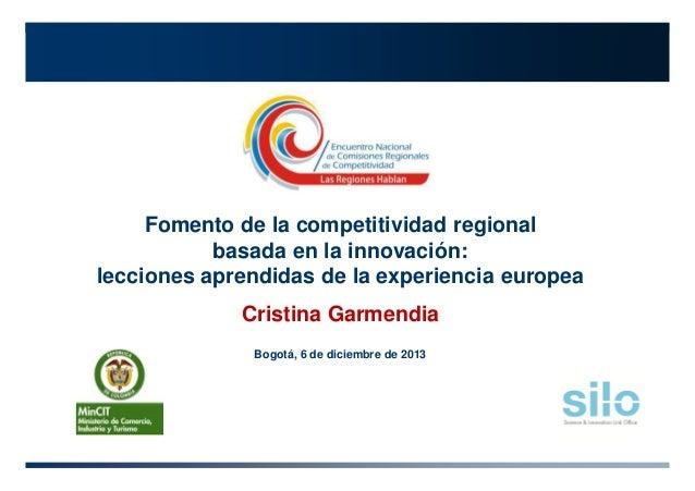 Fomento de la competitividad regional basada en la innovación: lecciones aprendidas de la experiencia europea Cristina Gar...