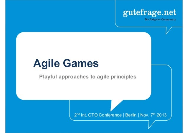 Agile Games Playful approaches to agile principles 2nd int. CTO Conference | Berlin | Nov. 7th 2013