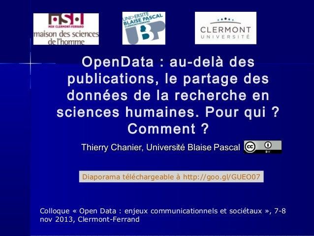 OpenData : au-delà des publications, le partage des données de la recherche en sciences humaines. Pour qui ? Comment ? Thi...