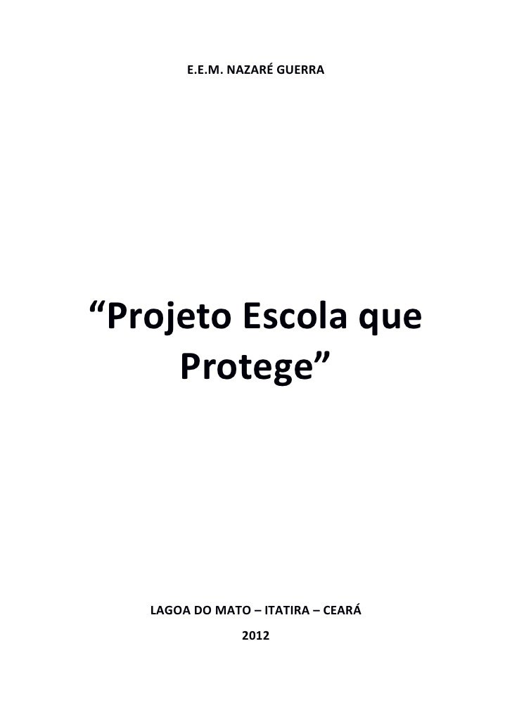 """E.E.M. NAZARÉ GUERRA""""Projeto Escola que     Protege""""   LAGOA DO MATO – ITATIRA – CEARÁ                2012"""