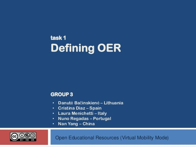 task 1  Defining OER  GROUP 3 • • • • •  Danutė Bačinskienė – Lithuania Cristina Diaz – Spain Laura Menichetti – Italy Nun...