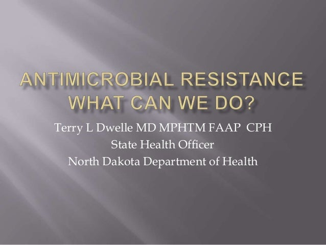 Dr. Terry Dwelle - Antimicrobial Resistance: What Can We Do?