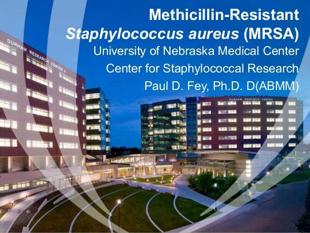 Methicillin-Resistant Staphylococcus aureus (MRSA) University of Nebraska Medical Center Center for Staphylococcal Researc...