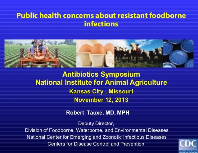 Dr. Robert Tauxe - Public Health Concerns About Resistant Foodborne Infections