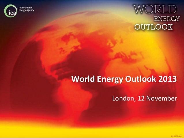 World Energy Outlook 2013 London, 12 November  © OECD/IEA 2013