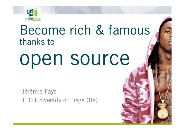 Become rich & famous thanks to  open source Jérémie Fays TTO University of Liège (Be)