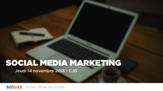 SOCIAL MEDIA MARKETING Jeudi 14 novembre 2013 - CJD  SOCIAL MEDIA SOLUTIONS