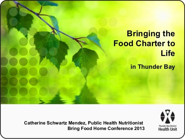 Bringing the Food Charter to Life in Thunder Bay  Catherine Schwartz Mendez, Public Health Nutritionist Bring Food Home Co...