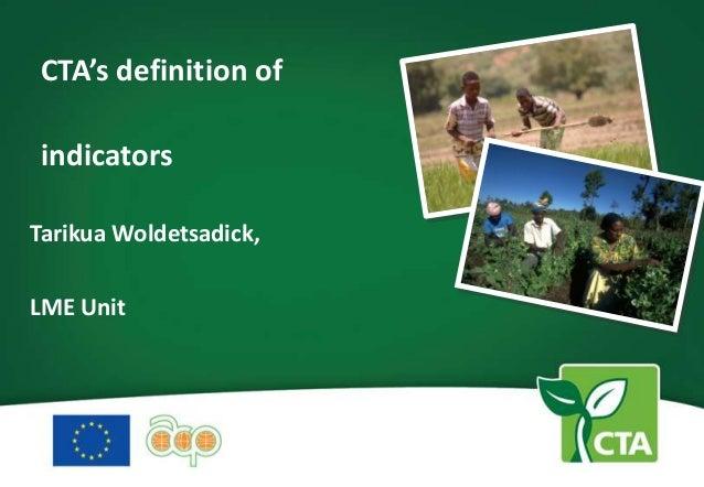 CTA's definition of indicators Tarikua Woldetsadick,  LME Unit
