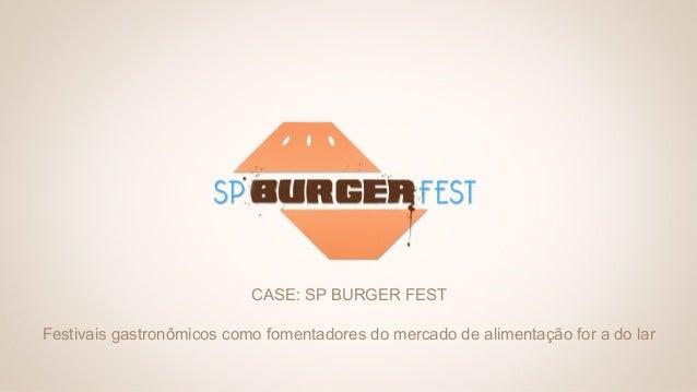 CASE: SP BURGER FEST Festivais gastronômicos como fomentadores do mercado de alimentação for a do lar