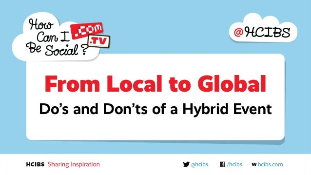 From Local to Global Do's and Don'ts of a Hybrid Event
