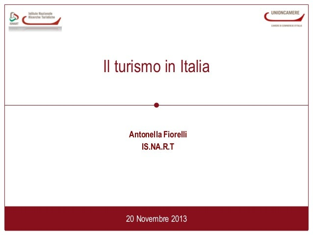 Il turismo in Italia  Antonella Fiorelli IS.NA.R.T  20 Novembre 2013