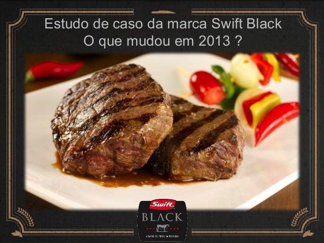 Estudo de caso da marca Swift Black O que mudou em 2013 ?