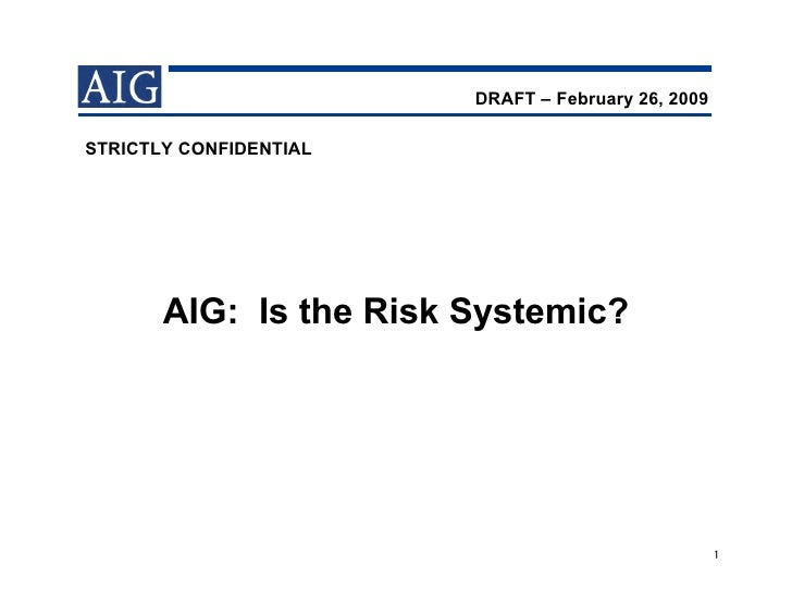 DRAFT – February 26, 2009  STRICTLY CONFIDENTIAL            AIG: Is the Risk Systemic?