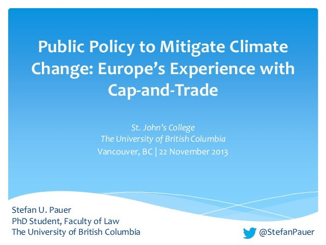 Public Policy to Mitigate Climate Change: Europe's Experience with Cap-and-Trade St. John's College The University of Brit...