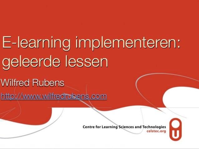 E-learning implementeren: geleerde lessen Wilfred Rubens http://www.wilfredrubens.com