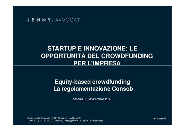 STARTUP E INNOVAZIONE: LE OPPORTUNITÀ DEL CROWDFUNDING PER L'IMPRESA Equity-based crowdfunding La regolamentazione Consob ...