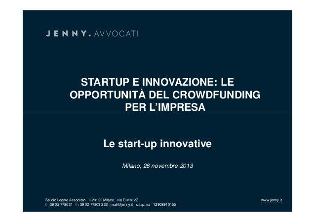 STARTUP E INNOVAZIONE: LE OPPORTUNITÀ DEL CROWDFUNDING PER L'IMPRESA  Le start-up innovative Milano, 26 novembre 2013  Stu...