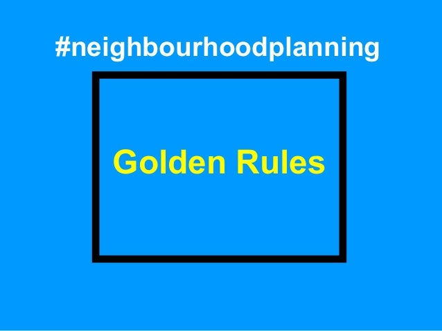 #neighbourhoodplanning  Golden Rules