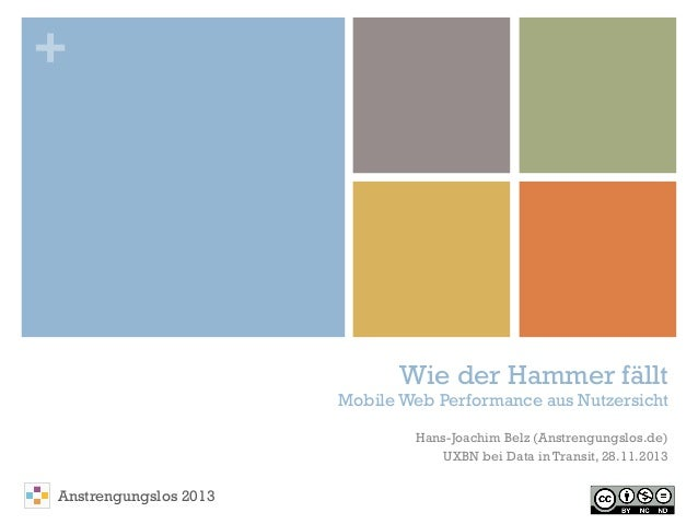 +  Wie der Hammer fällt  Mobile Web Performance aus Nutzersicht  Hans-Joachim Belz (Anstrengungslos.de) UXBN bei Data in T...