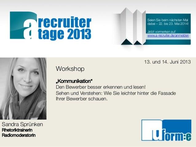 """Sandra SprünkenRhetoriktrainerinRadiomoderatorin13. und 14. Juni 2013Workshop""""Kommunikation""""Den Bewerber besser erkennen u..."""