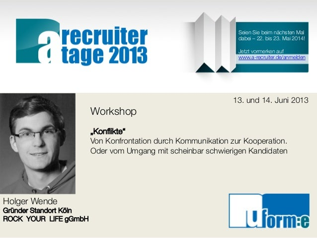 """Holger WendeGründer Standort KölnROCK YOUR LIFE gGmbH13. und 14. Juni 2013Workshop""""Konflikte""""Von Konfrontation durch Kommun..."""