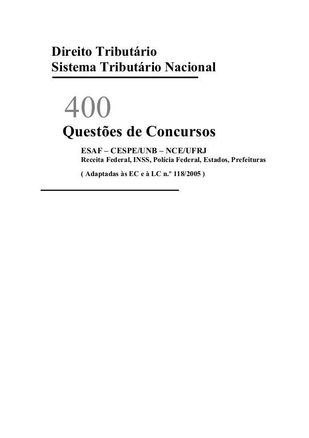 400 Direito Tributário Sistema Tributário Nacional Questões de Concursos ESAF – CESPE/UNB – NCE/UFRJ Receita Federal, INSS...