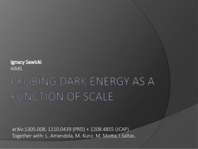 Ignacy Sawicki AIMS  arXiv:1305.008, 1210.0439 (PRD) + 1208.4855 (JCAP) Together with: L. Amendola, M. Kunz, M. Motta, I.S...