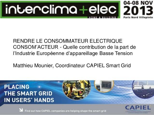 RENDRE LE CONSOMMATEUR ELECTRIQUE CONSOM'ACTEUR - Quelle contribution de la part de l'Industrie Européenne d'appareillage ...