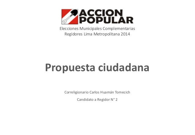 Elecciones Municipales Complementarias Regidores Lima Metropolitana 2014  Propuesta ciudadana Correligionario Carlos Huamá...