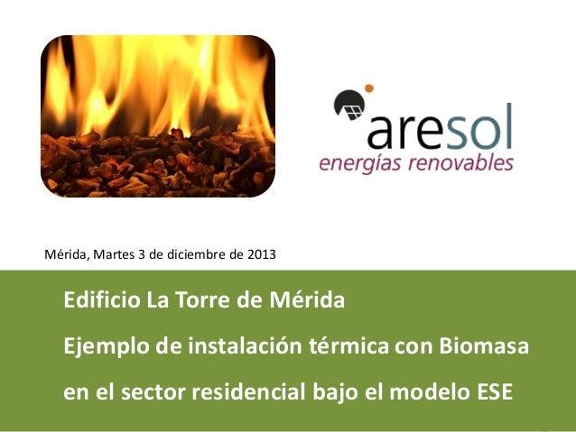 www.aresol.com / aresol@aresol.com / 902 364 099 1 Edificio La Torre de Mérida Ejemplo de instalación térmica con Biomasa ...