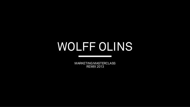 WOLFF OLINS MARKETING MASTERCLASS REMIX 2013
