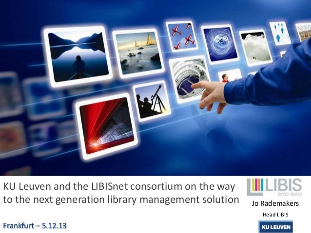 KU Leuven and the LIBISnet consortium on the way to the next generation library management solution  Jo Rademakers Head LI...