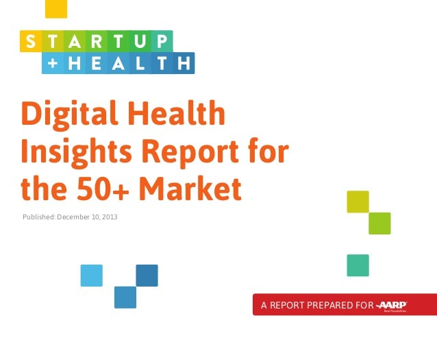 Digital Health Insights Report for the 50+ Market Published: December 10, 2013  A REPORT PREPARED FOR